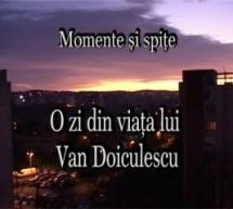 O zi din viața lui Van Doiculescu – Momente și spițe (37)
